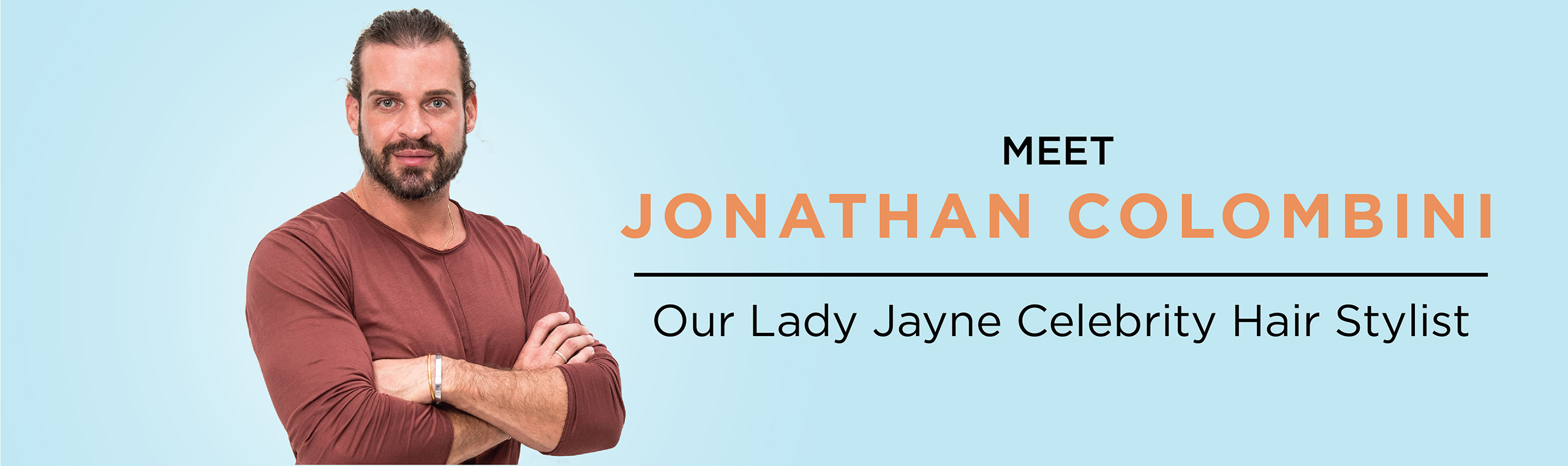 Meet Jonathan Colombini, our Lady Jayne Celebrity Hair Stylist